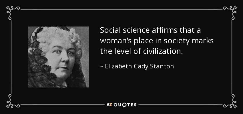 quote-social-science-affirms-that-a-woman-s-place-in-society-marks-the-level-of-civilization-elizabeth-cady-stanton-104-58-73